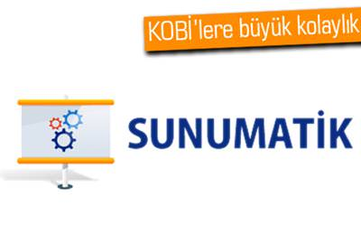 KOBİ'LERE KOLAY SUNUM: SUNUMATİK