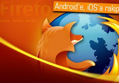 MOZİLLA, GOOGLE VE APPLE İLE YİNE RAKİP OLUYOR: FİREFOX OS