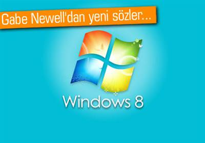 GABE NEWELL: WİNDOWS 8 HAKKINDA UMARIM YANILIRIM
