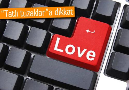 İnternetteki aşk tuzaklarına dikkat!