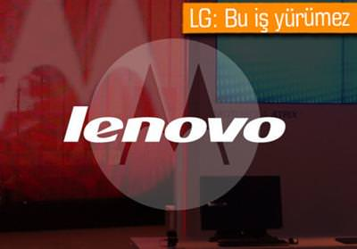 LG, MOTOROLA VE LENOVO ORTAKLIĞI İŞE YARAMAZ DİYOR