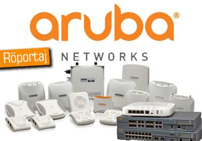 RÖPORTAJ: ARUBA NETWORKS TÜRKİYE ÜLKE MÜDÜRÜ BÜLENT TEKKAYA
