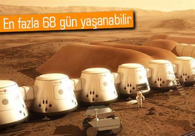 MARS'A GİDENLER 68 GÜNDE ÖLECEK!