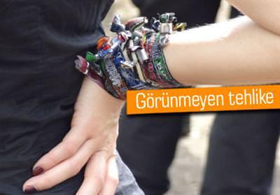 FESTİVAL VE KONSER BİLEKLİKLERİNE DİKKAT EDİN!
